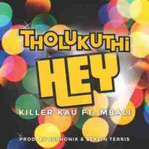 Killer Kau - Tholukuthi Hey ft. Mbali (Prod. Euphonik & Bekzin Terris)